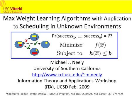 Max Weight Learning Algorithms with Application to Scheduling in Unknown Environments Michael J. Neely University of Southern California