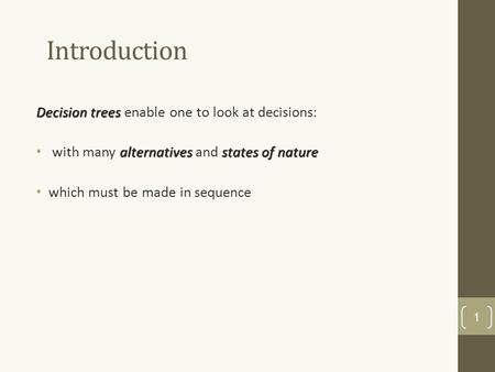 Introduction Decision trees Decision trees enable one to look at decisions: alternativesstates of nature with many alternatives and states of nature which.