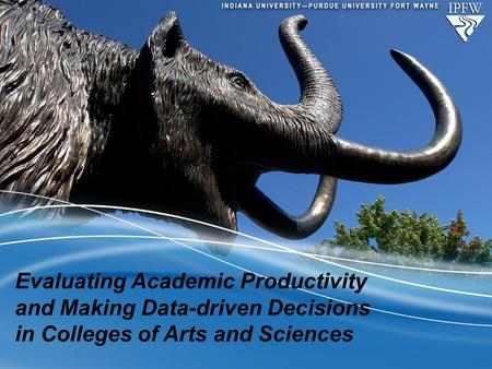 Evaluating Academic Productivity and Making Data-driven Decisions in Colleges of Arts and Sciences.
