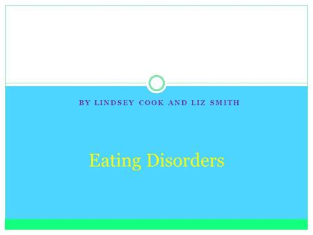 BY LINDSEY COOK AND LIZ SMITH Eating Disorders. Anorexia Nervosa Psychological and physical disorder  Low body weight and body image distortion  People.