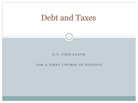P.V. VISWANATH FOR A FIRST COURSE IN FINANCE 1. 2 Corporations pay taxes on their profits after interest payments are deducted. Thus, interest expense.