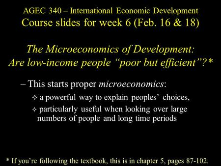 "AGEC 340 – International Economic Development Course slides for week 6 (Feb. 16 & 18) The Microeconomics of Development: Are low-income people ""poor but."