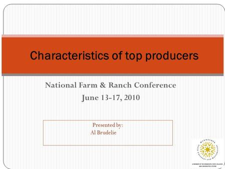 National Farm & Ranch Conference June 13-17, 2010 Characteristics of top producers Presented by: Al Brudelie.