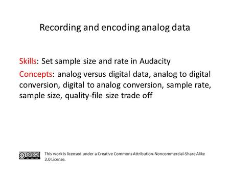 Skills: Set sample size and rate in Audacity Concepts: analog versus digital data, analog to digital conversion, digital to analog conversion, sample rate,