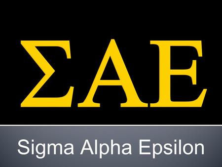 Sigma Alpha Epsilon  Founded: March 9 th 1956, University of Alabama  Temple: Evanston Illinois  300 Chapters Nationwide  Social Fraternity  Motto: