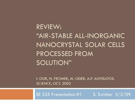 "REVIEW: ""AIR-STABLE ALL-INORGANIC NANOCRYSTAL SOLAR CELLS PROCESSED FROM SOLUTION"" I. GUR, N. FROMER, M. GEIER, A.P. ALIVISATOS. SCIENCE, OCT. 2005 EE."