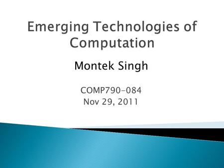 Montek Singh COMP790-084 Nov 29, 2011.  What is Brownian motion?  Brownian Cellular Automata ◦ Asynchronous Cellular Automata  Mapping Circuits to.