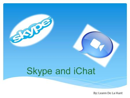 Skype and iChat By: Leann De La Hunt Skype © Features: Calling Video Messaging Features: Calling Video Messaging.