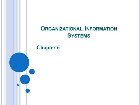 O RGANIZATIONAL I NFORMATION S YSTEMS Chapter 6. 2 W HAT DO M ANAGERS D O ? They make _________ _________ ___________= better managers The amount of information.