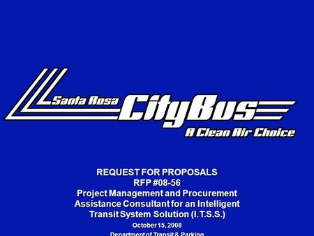 REQUEST FOR PROPOSALS RFP #08-56 Project Management and Procurement Assistance Consultant for an Intelligent Transit System Solution (I.T.S.S.) October.