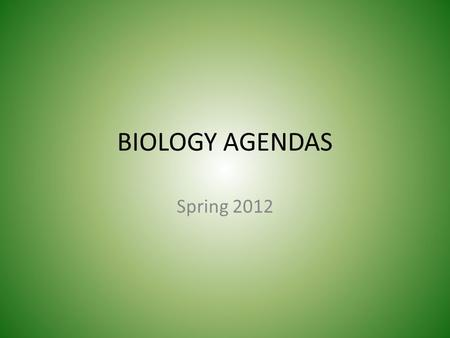 BIOLOGY AGENDAS Spring 2012. Biology - Monday, January 17 th Turn in syllabus Notes on Enzymes and Energy of Reaction HW: Quiz Friday, Ch6.2-4 Complete.