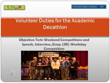 Objective Tests Weekend Competitions and Speech, Interview, Essay (SIE) Weekday Competition Volunteer Duties for the Academic Decathlon.