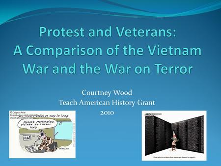 Courtney Wood Teach American History Grant 2010. Purpose and Objectives As the wars in Iraq and Afghanistan have carried on in this first decade of the.