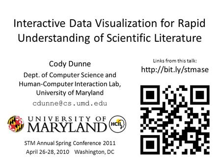 Interactive Data Visualization for Rapid Understanding of Scientific Literature Cody Dunne Dept. of Computer Science and Human-Computer Interaction Lab,