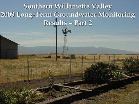 Southern Willamette Valley 2009 Long-Term Groundwater Monitoring Results – Part 2.