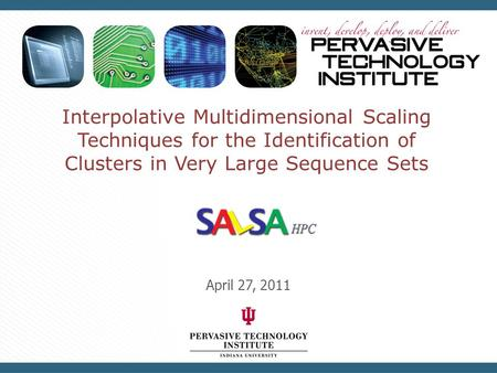 Interpolative Multidimensional Scaling Techniques for the Identification of Clusters in Very Large Sequence Sets April 27, 2011.