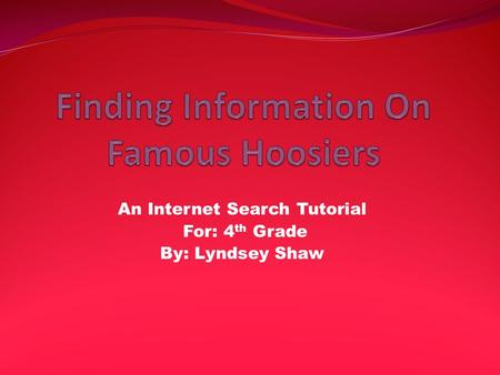 An Internet Search Tutorial For: 4 th Grade By: Lyndsey Shaw.
