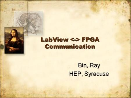LabView FPGA Communication Bin, Ray HEP, Syracuse Bin, Ray HEP, Syracuse.