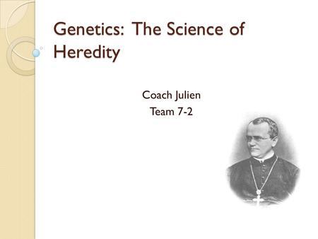 Genetics: The Science of Heredity Coach Julien Team 7-2.
