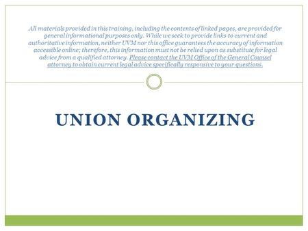 UNION ORGANIZING All materials provided in this training, including the contents of linked pages, are provided for general informational purposes only.