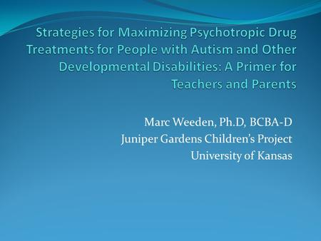 Strategies for Maximizing Psychotropic Drug Treatments for People with Autism and Other Developmental Disabilities: A Primer for Teachers and Parents Marc.