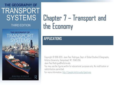 THE GEOGRAPHY OF TRANSPORT SYSTEMS THIRD EDITION Copyright © 1998-2015, Jean-Paul Rodrigue, Dept. of Global Studies & Geography, Hofstra University, Hempstead,
