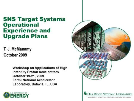 SNS Target Systems Operational Experience and Upgrade Plans T. J. McManamy October 2009 Workshop on Applications of High Intensity Proton Accelerators.