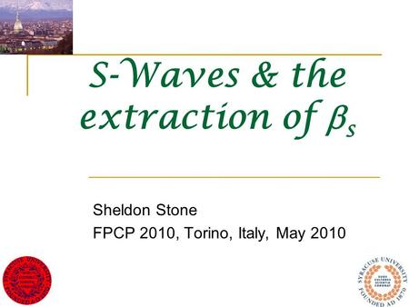 S-Waves & the extraction of  s Sheldon Stone FPCP 2010, Torino, Italy, May 2010.