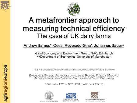 Agriregionieuropa A metafrontier approach to measuring technical efficiency The case of UK dairy farms Andrew Barnes*, Cesar Reverado-Giha*, Johannes Sauer+