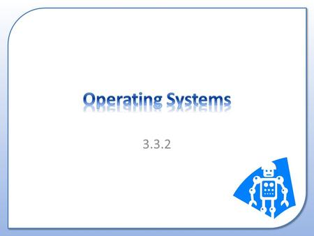 3.3.2. Different types of operating systems including: – Single-user – Multi-user – Multi-tasking – Interactive – Real-time – Batch processing – Distributed.