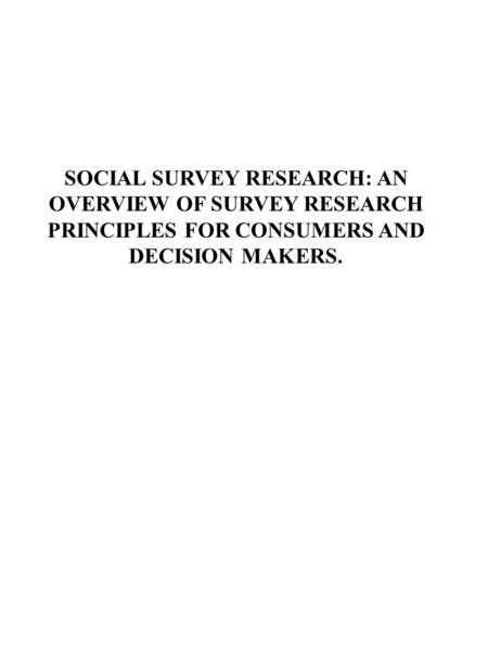 SOCIAL SURVEY RESEARCH: AN OVERVIEW OF SURVEY RESEARCH PRINCIPLES FOR CONSUMERS AND DECISION MAKERS.