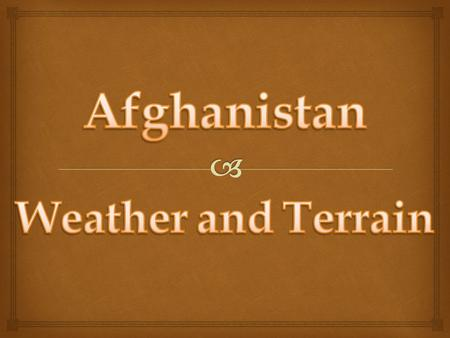    Afghanistan has a wide range of weather, from the blazing sun in the summer to snow flurries in the winter.
