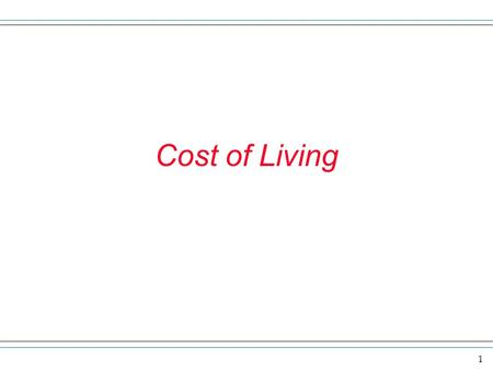 1 Cost of Living. 2 cost of living On the next several slides we want to explore the economic concept called the cost of living. We typically look at.