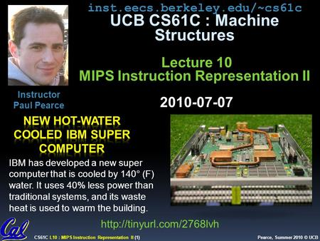 CS61C L10 : MIPS Instruction Representation II (1) Pearce, Summer 2010 © UCB inst.eecs.berkeley.edu/~cs61c UCB CS61C : Machine Structures Lecture 10 MIPS.