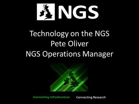 Technology on the NGS Pete Oliver NGS Operations Manager.