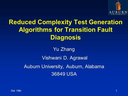 Reduced Complexity Test Generation Algorithms for Transition Fault Diagnosis Yu Zhang Vishwani D. Agrawal Auburn University, Auburn, Alabama 36849 USA.