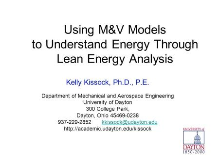 Using M&V Models to Understand Energy Through Lean Energy Analysis Kelly Kissock, Ph.D., P.E. Department of Mechanical and Aerospace Engineering University.