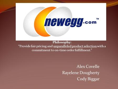 "Alex Covelle Rayelene Dougherty Cody Biggar Philosophy: ""Provide fair pricing and unparalleled product selection with a commitment to on-time order fulfillment."""