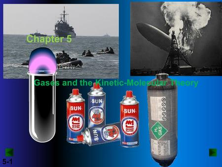 5-1 Chapter 5 Gases and the Kinetic-Molecular Theory.