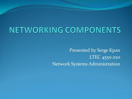 Presented by Serge Kpan LTEC 4550.020 Network Systems Administration 1.