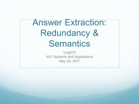 Answer Extraction: Redundancy & Semantics Ling573 NLP Systems and Applications May 24, 2011.