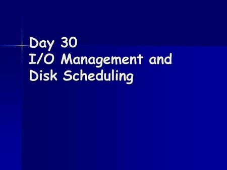 Day 30 I/O Management and Disk Scheduling. I/O devices Vary in many ways Vary in many ways –Data rate –Application –Complexity of control –Unit of transfer.