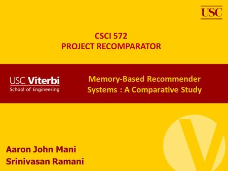 Memory-Based Recommender Systems : A Comparative Study Aaron John Mani Srinivasan Ramani CSCI 572 PROJECT RECOMPARATOR.