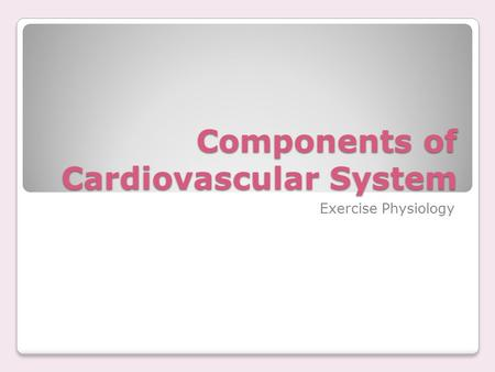 Components of Cardiovascular System Exercise Physiology.