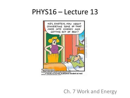 PHYS16 – Lecture 13 Ch. 7 Work and Energy. Announcements Test – Week of Feb. 28 during lab Formal reports and Notebooks due Tues. 5pm for M/T lab In-class.