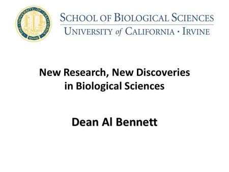 New Research, New Discoveries in Biological Sciences Dean Al Bennett.
