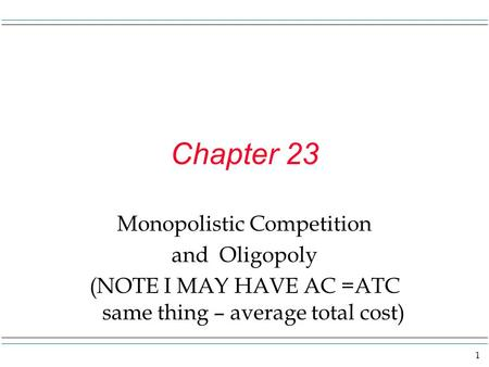 Chapter 23 Monopolistic Competition and Oligopoly