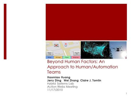 Beyond Human Factors: An Approach to Human/Automation Teams Haomiao Huang Jerry Ding Wei Zhang Claire J. Tomlin Hybrid Systems Lab Action Webs Meeting.
