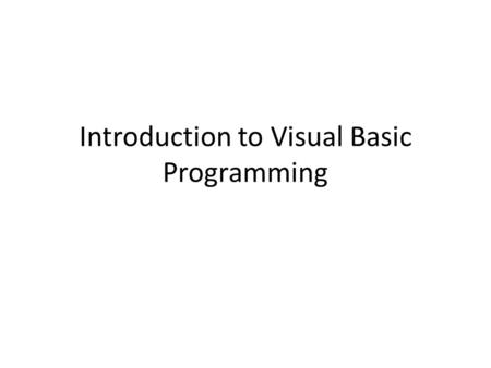 Introduction to Visual Basic Programming. Lecture Outline History What is Visual Basic First Look at the VB 6.0 Environment Some VB Terminology Our first.