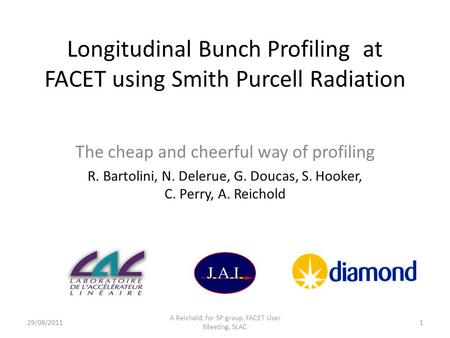 Longitudinal Bunch Profiling at FACET using Smith Purcell Radiation The cheap and cheerful way of profiling R. Bartolini, N. Delerue, G. Doucas, S. Hooker,